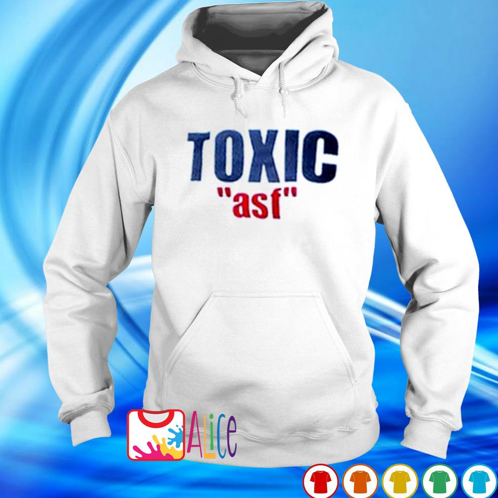Official Toxic asf s hoodie