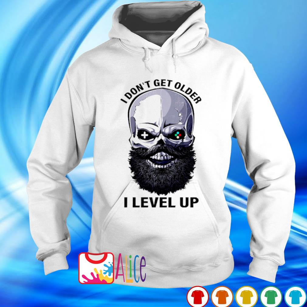 Skull I don't' get older I level up s hoodie
