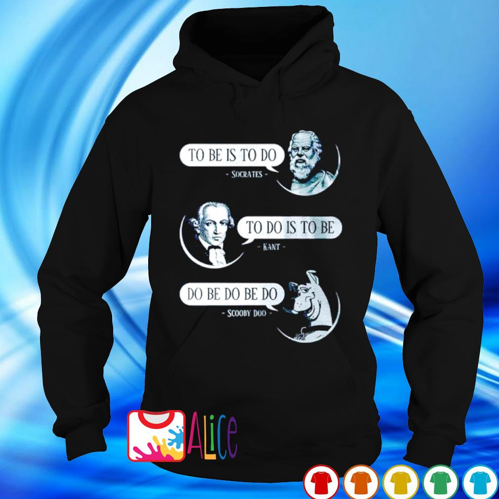 Socrates to be is to do Kant to do is to be Scooby Doo do be do be do s hoodie