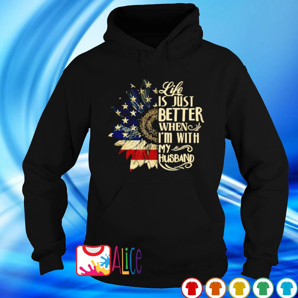 Sunflower life is just better when I'm with my Husband s hoodie