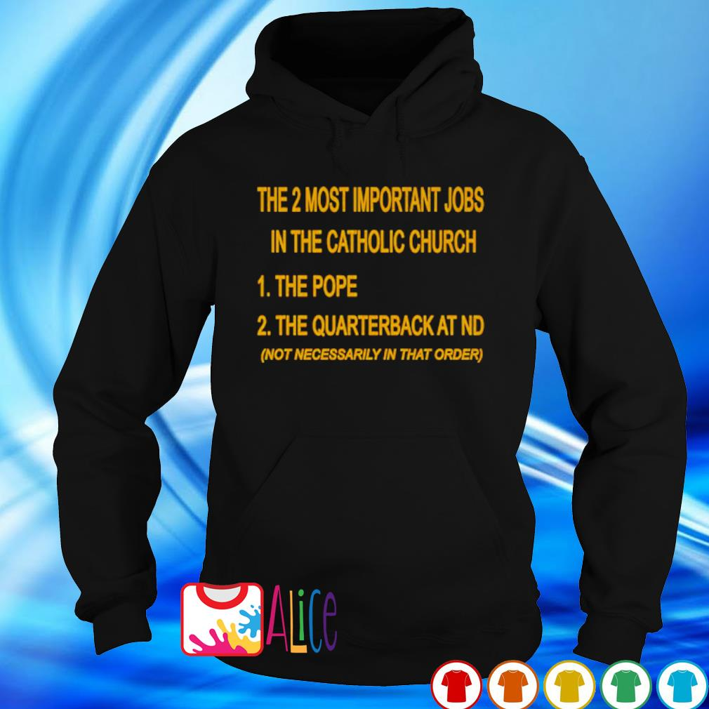 The 2 most important jobs in the catholic church s hoodie