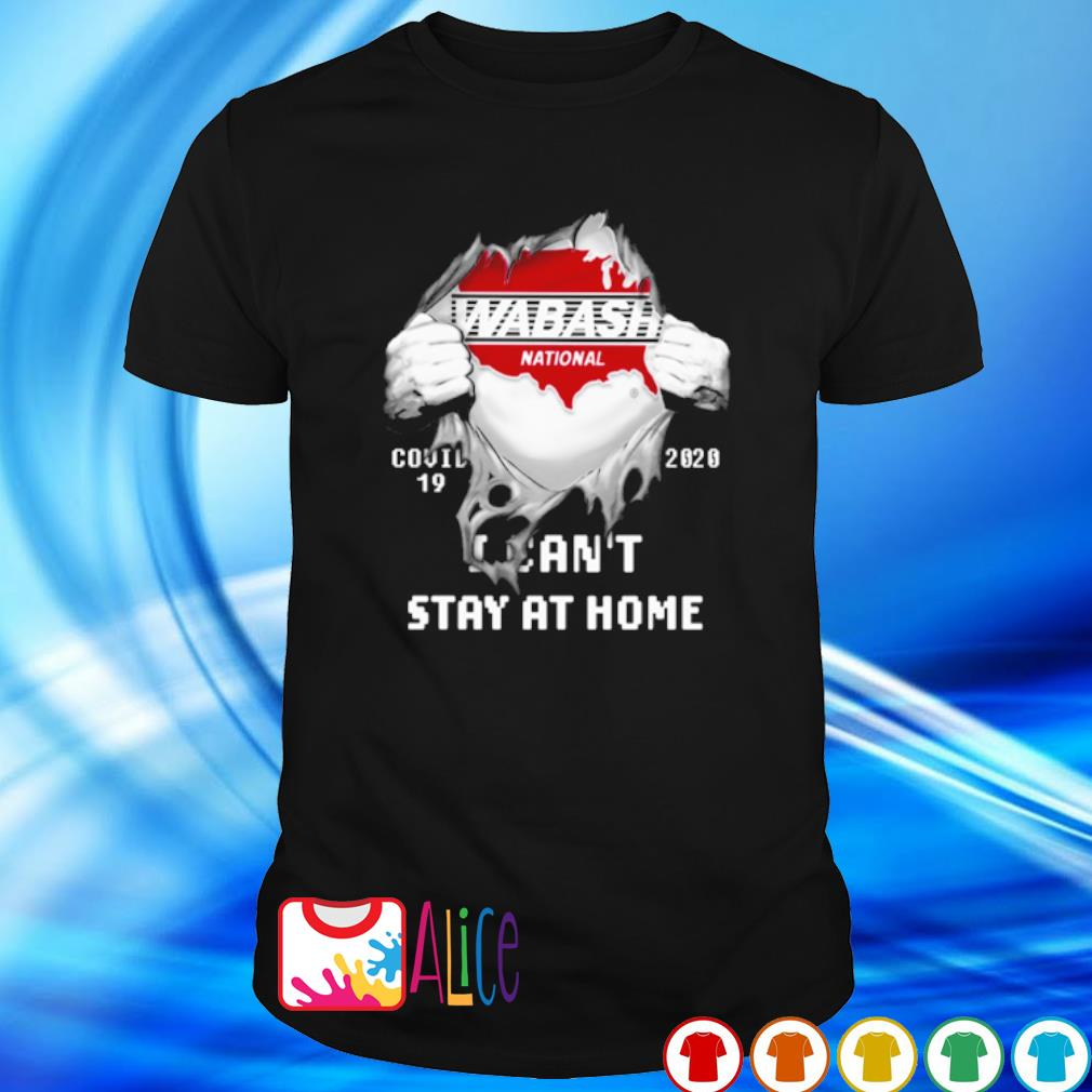 Wabash National Covid-19 I can't stay at home shirt
