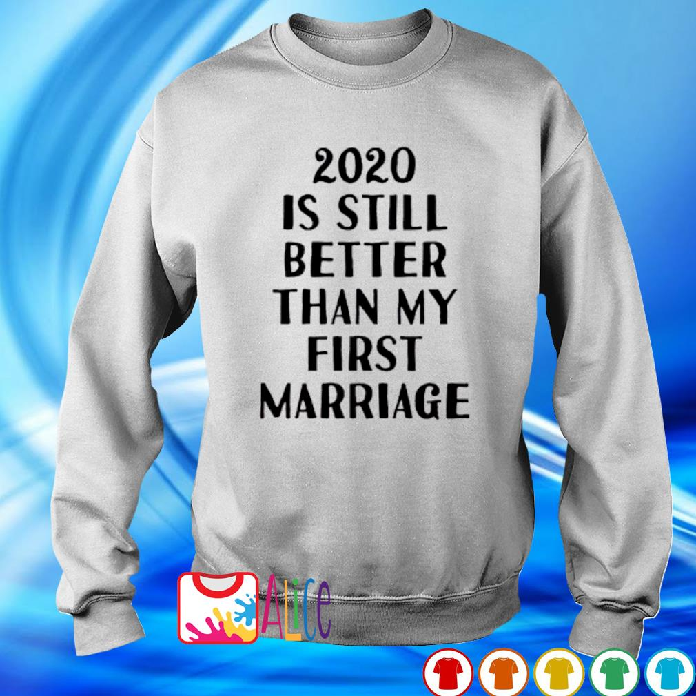 2020 is still better than my first marriage s sweater