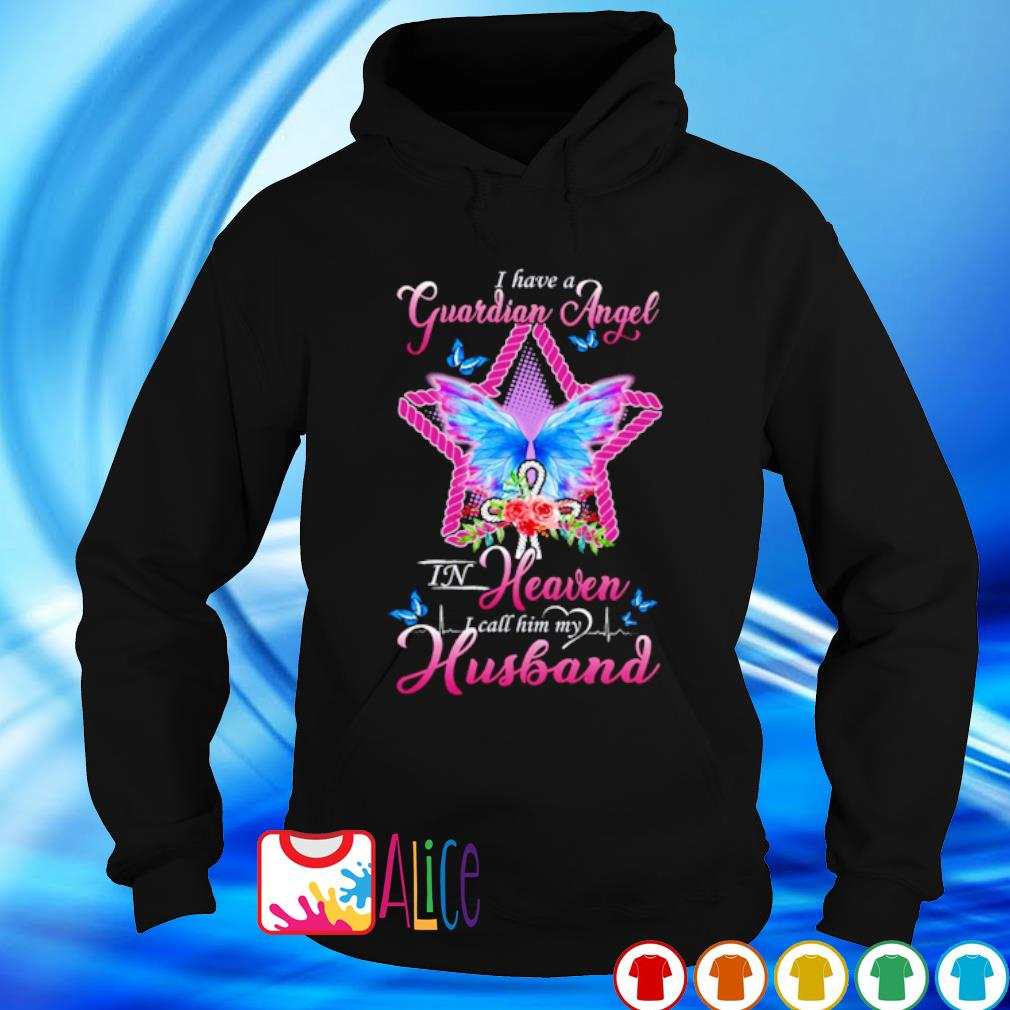 Butterfly I have a Guardian Angel in heaven I call him my Husband s hoodie