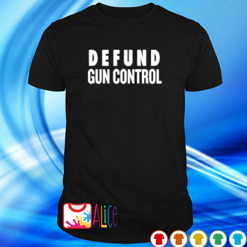 Defund gun control shirt
