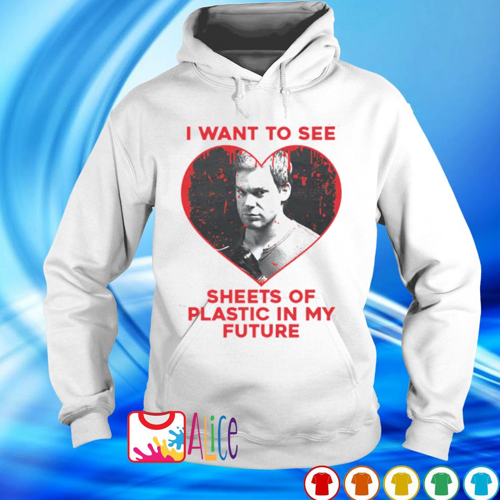 Dexter I want to see sheets of plastic in my future s hoodie