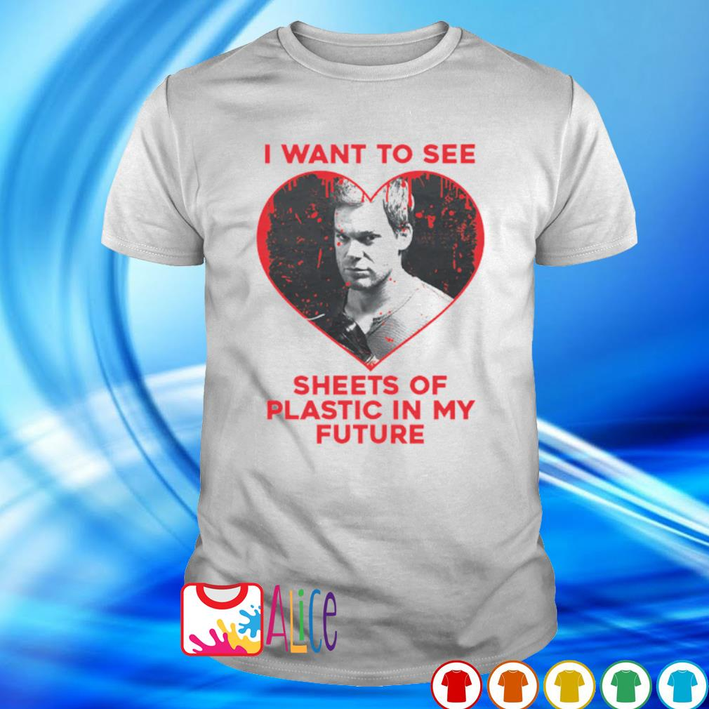 Dexter I want to see sheets of plastic in my future shirt