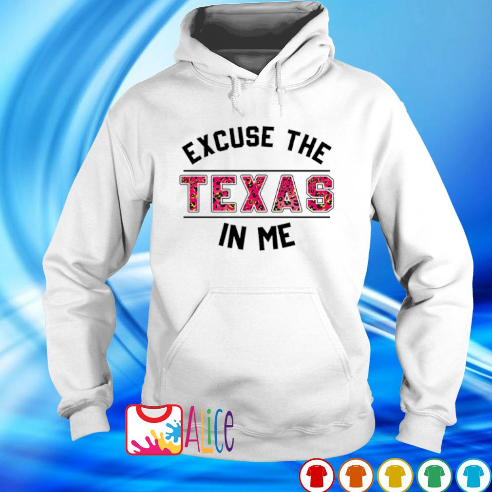 Excuse the Texas in me s hoodie