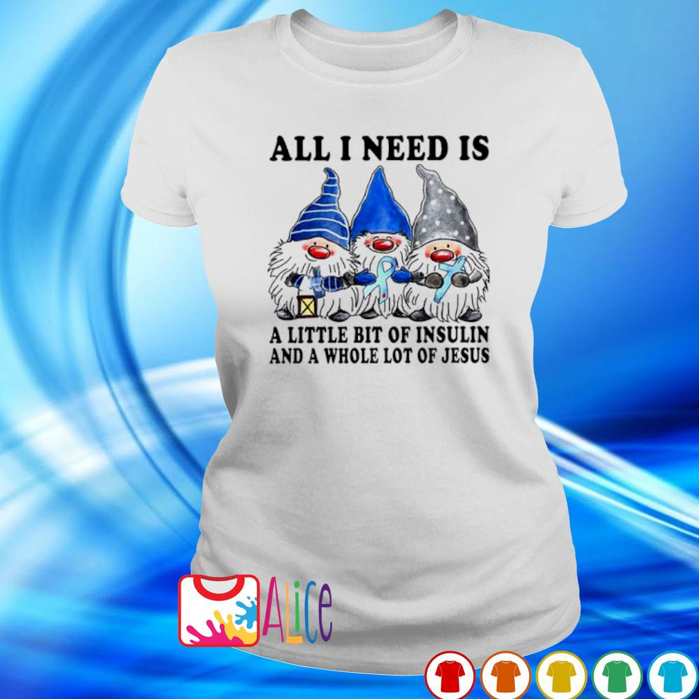 Gnomes all I need is a little bit of insulin s ladies tee