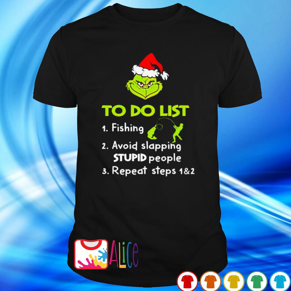 Grinch to do list fishing avoid slapping stupid people shirt