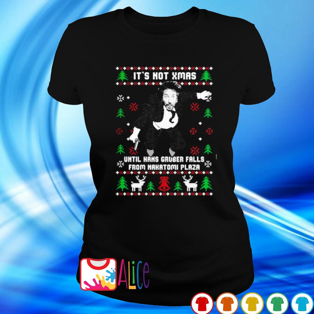 Hans Gruber It's Not Xmas Until Hans Gruber Falls From Nakatomi Plaza s ladies tee