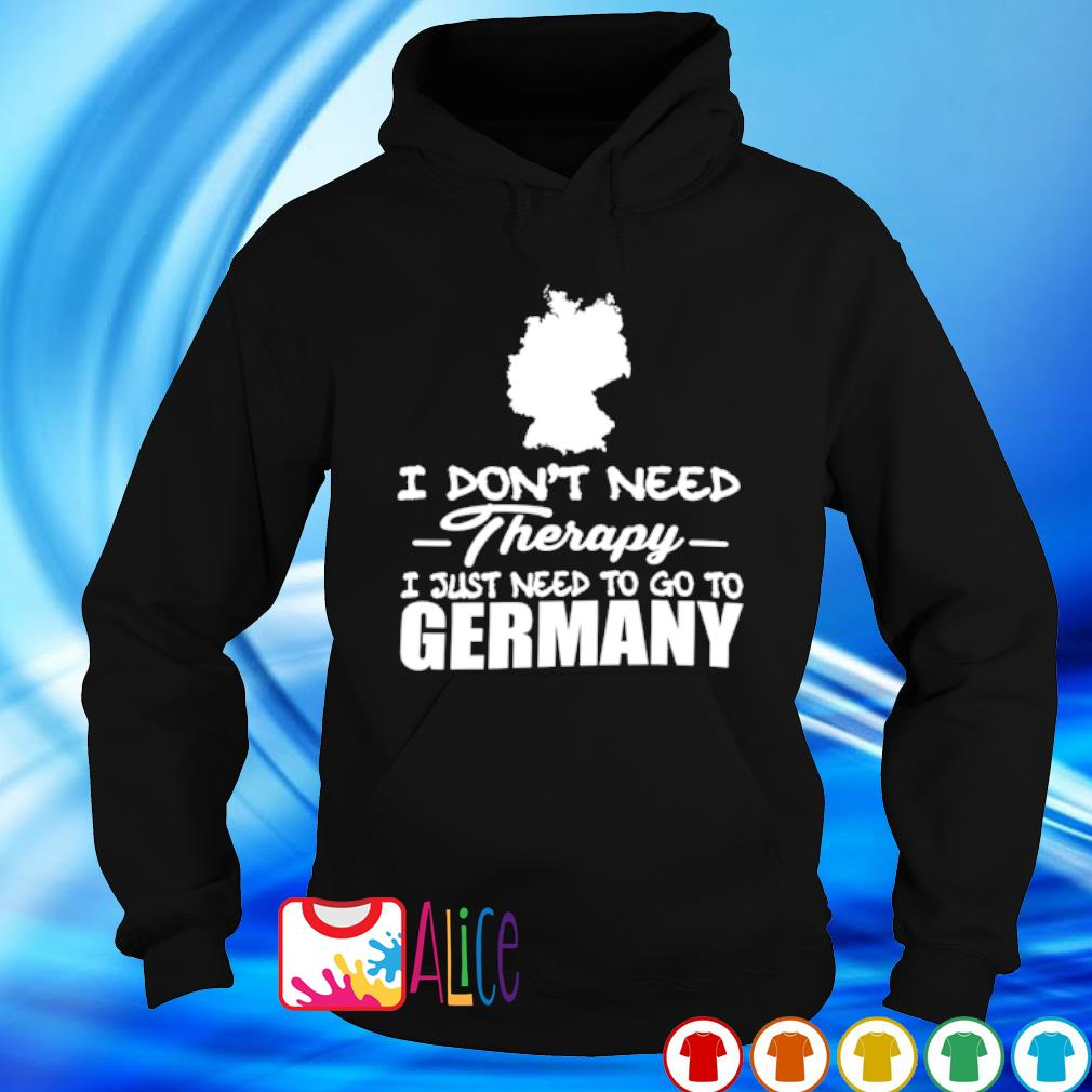 I don't need therapy I just need to go to Germany s hoodie