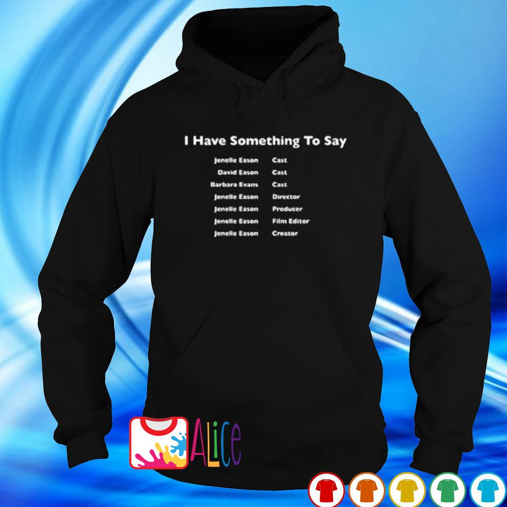 I have something to say Jenelle Eason cast s hoodie