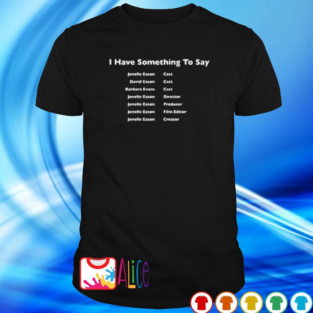 I have something to say Jenelle Eason cast shirt