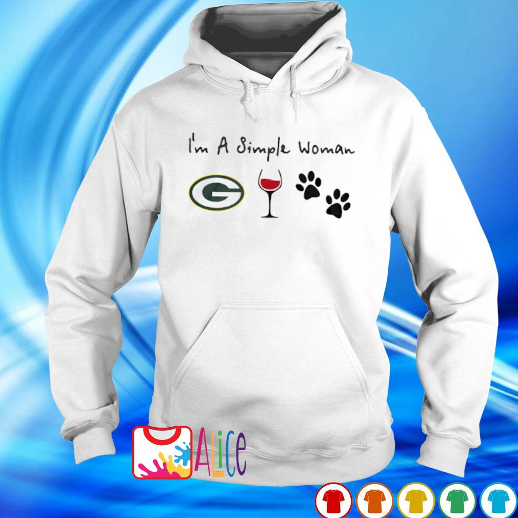 I'm a simple woman I like Green Bay Packers Wine and Dog paw s hoodie