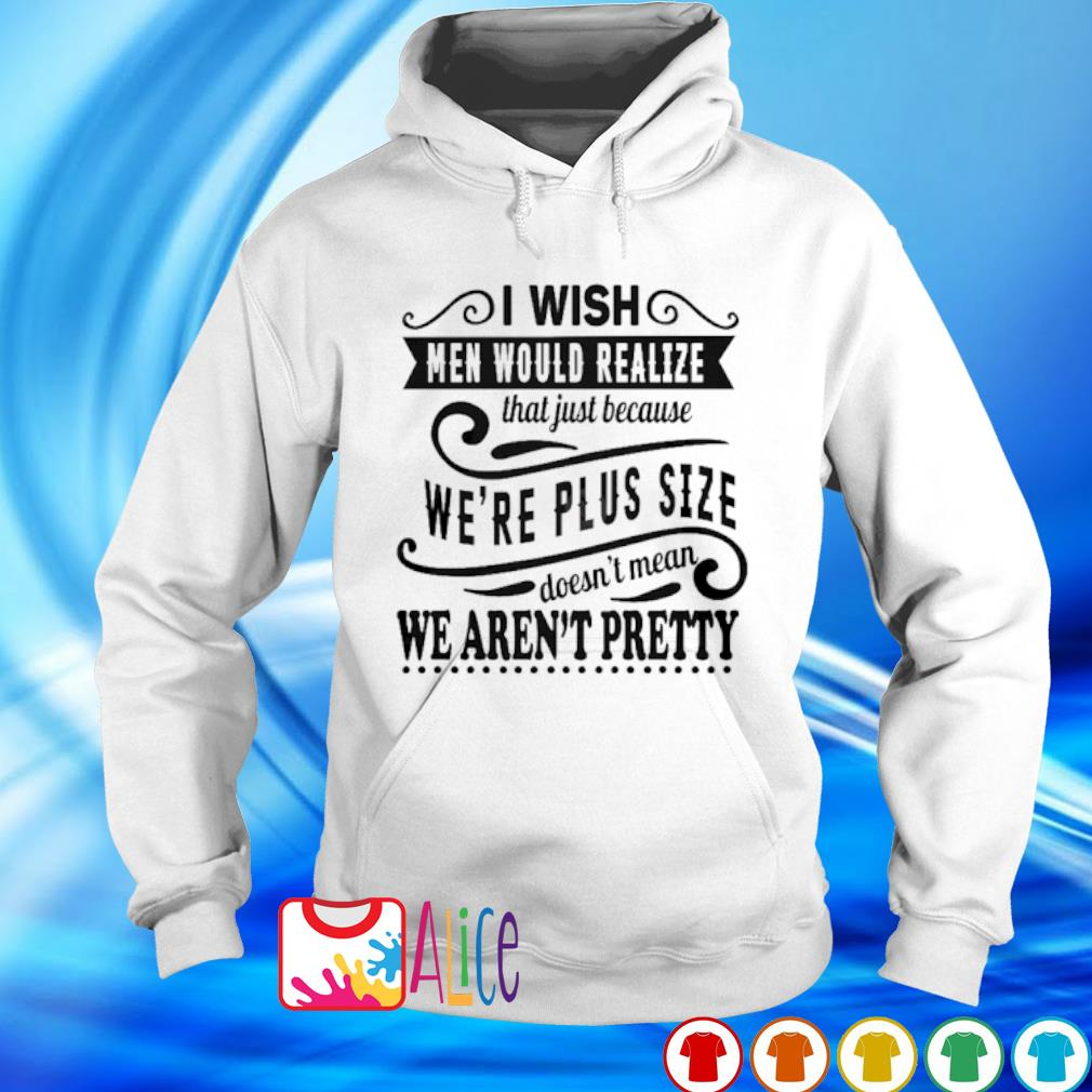 I wish men would realize that just because we're plus size s hoodie