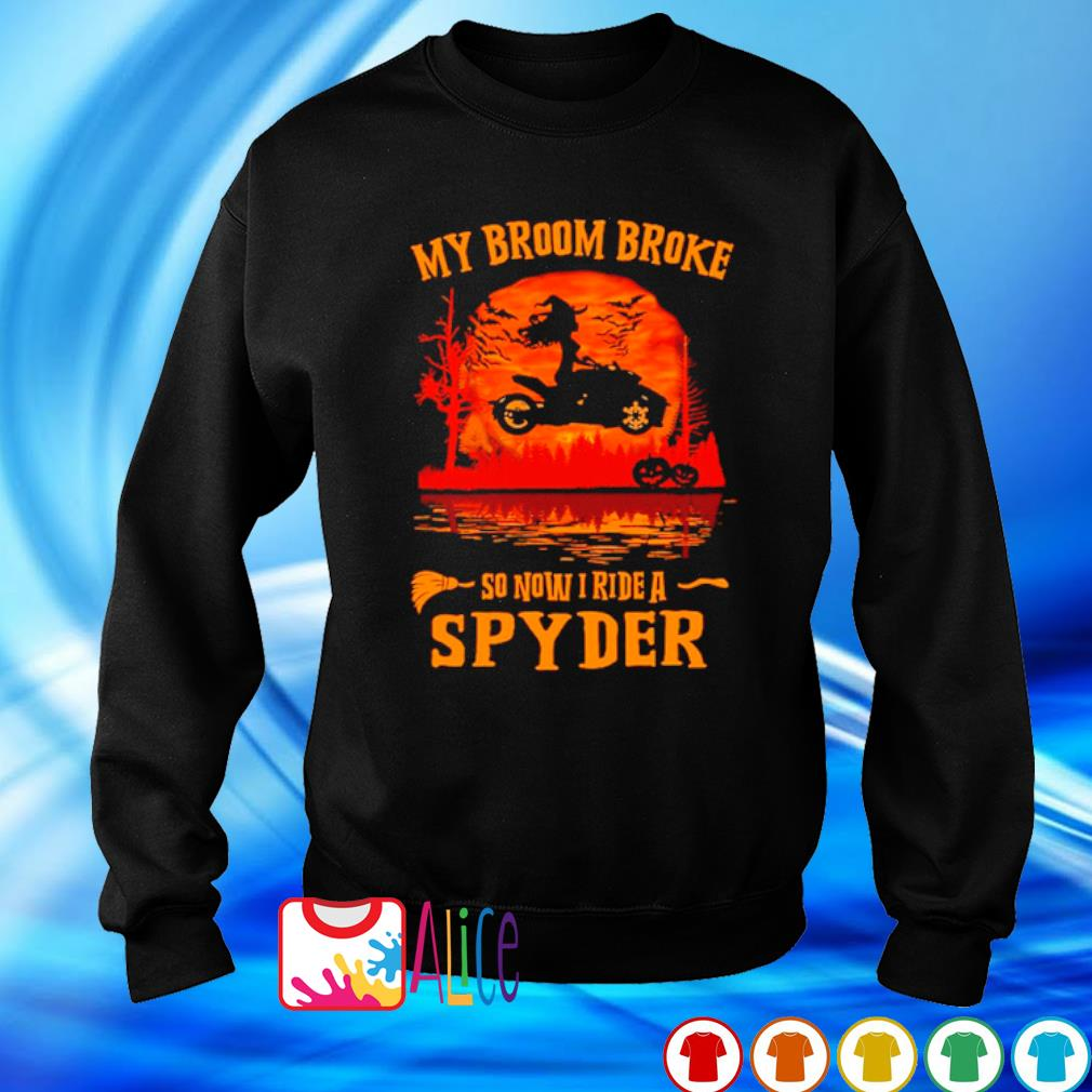 My broom broke so now I ride a spyder Halloween s sweater