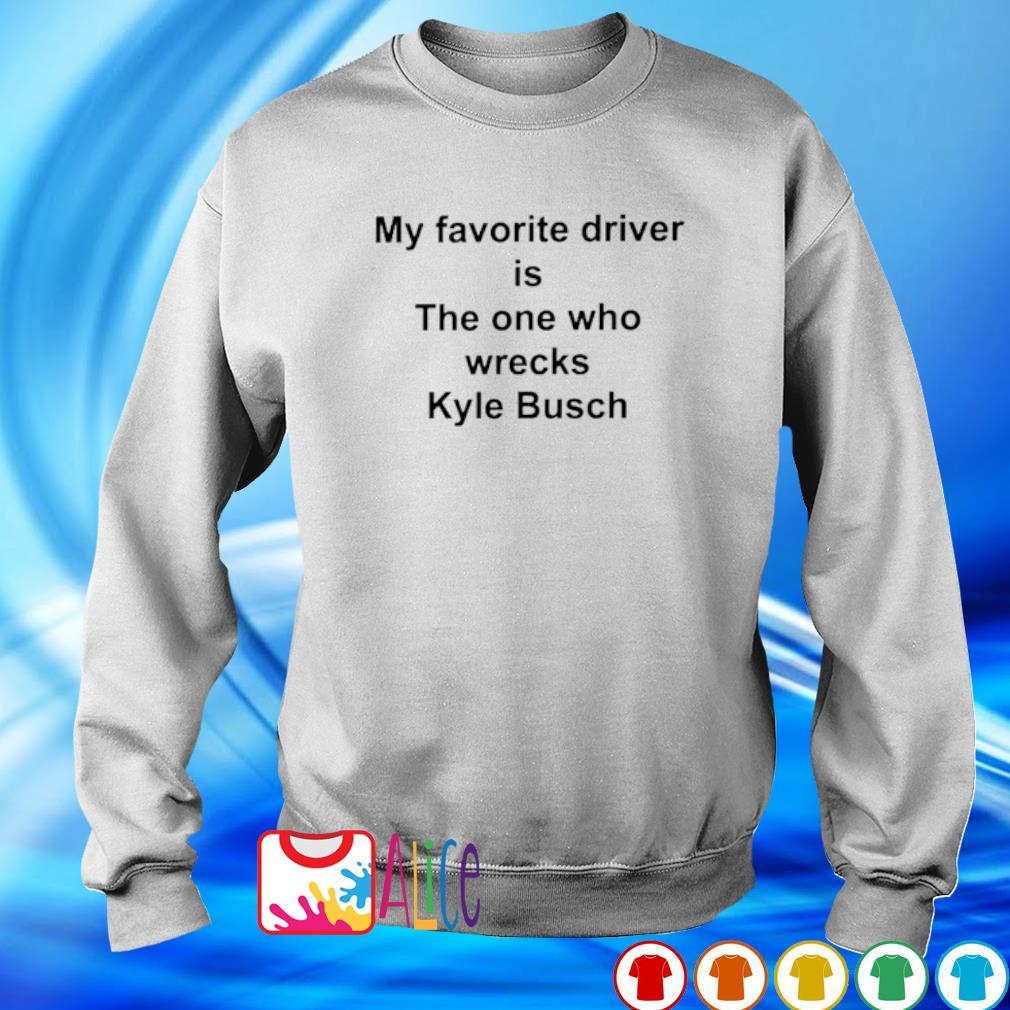 My favorite driver is the one who wrecks Kyle Busch s sweater