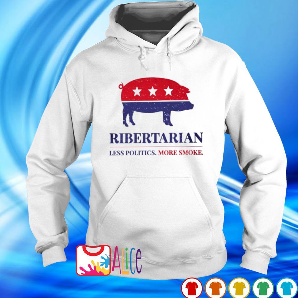 Pig Ribertarian less politics more smoke election s hoodie