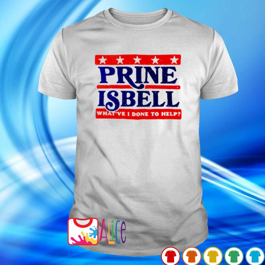 Prine Isbell what've I done to help shirt