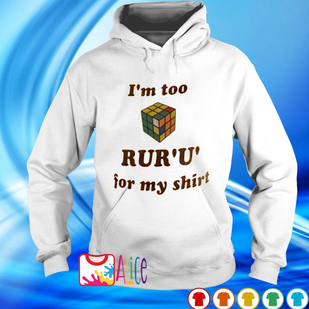 Rubik I'm too rur' u' for my s hoodie