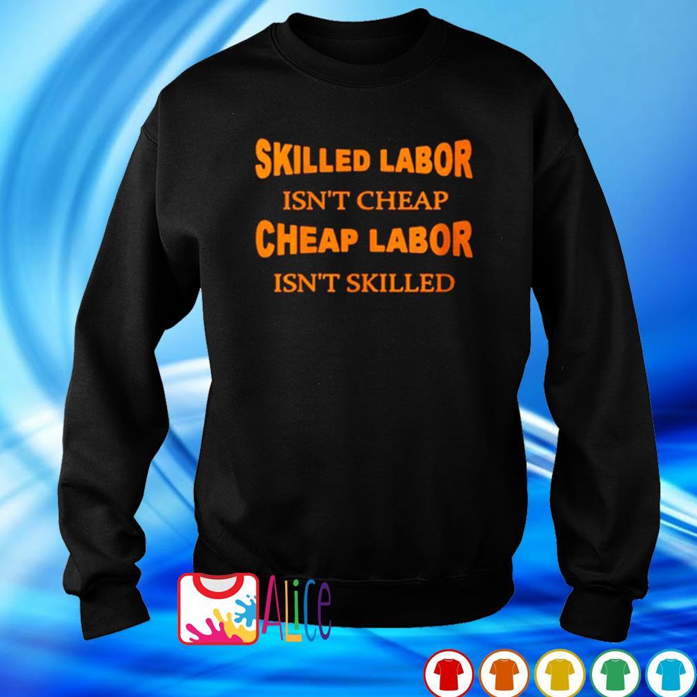 Skilled labor isn't cheap cheap labor isn't skilled s sweater