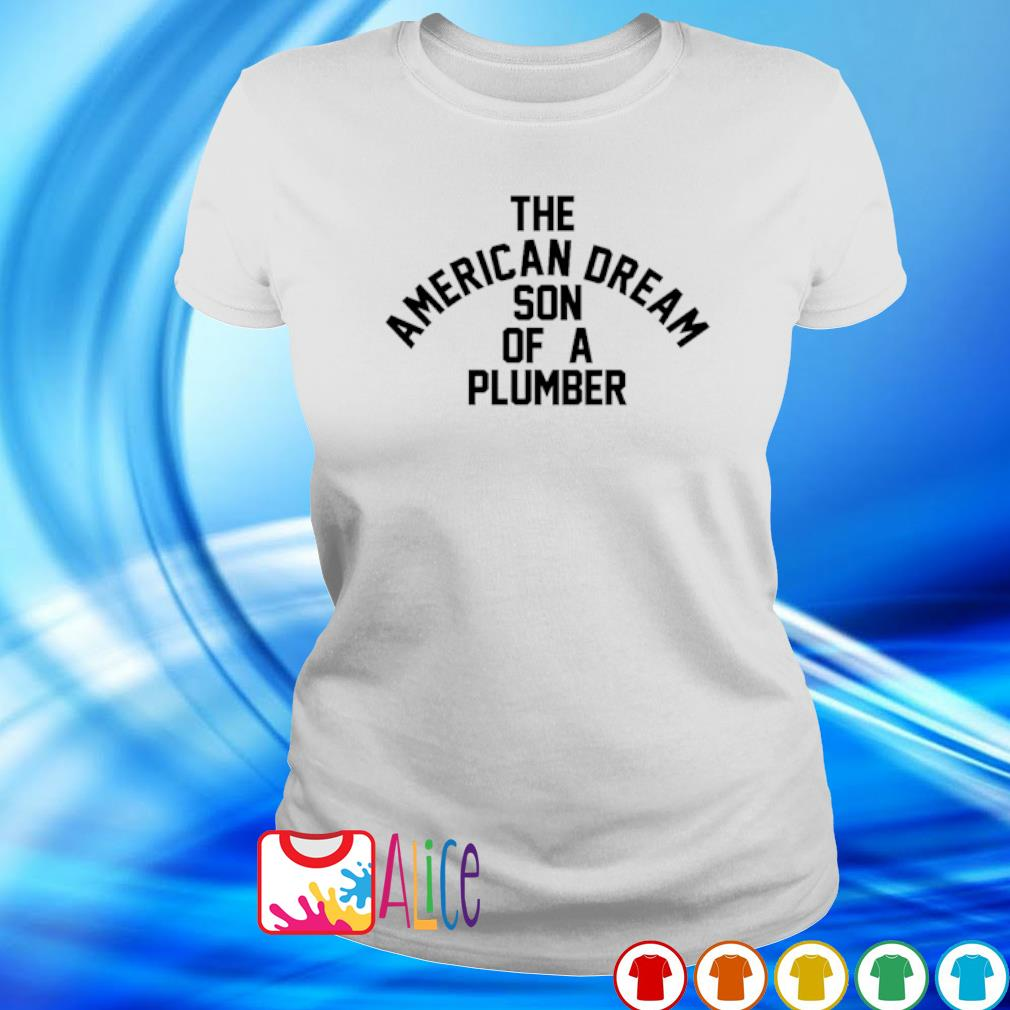 The American dream son of a plumber s ladies tee