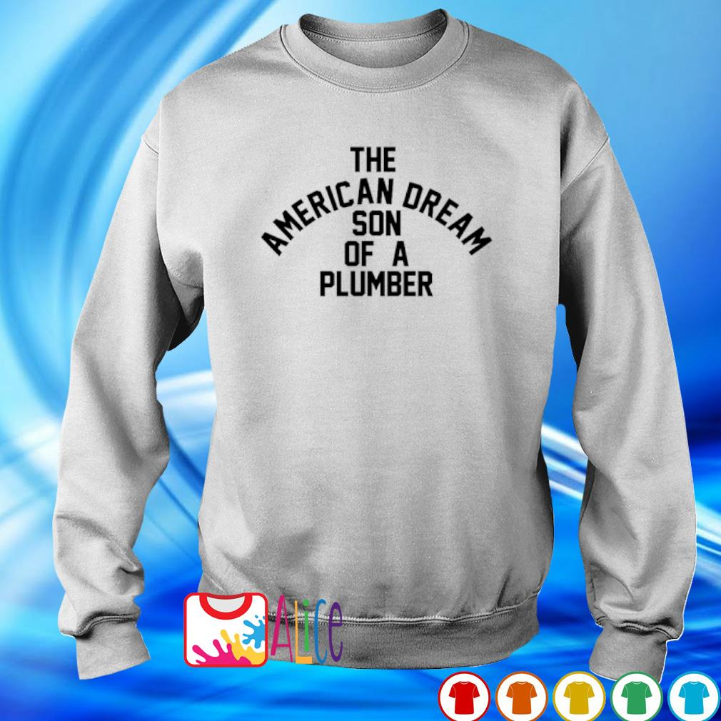 The American dream son of a plumber s sweater