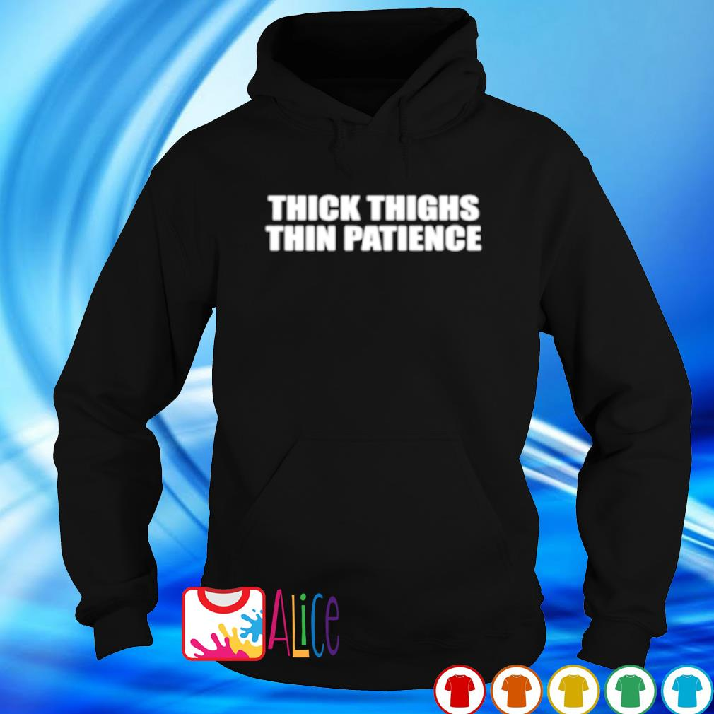 Thick thighs thin patience s hoodie