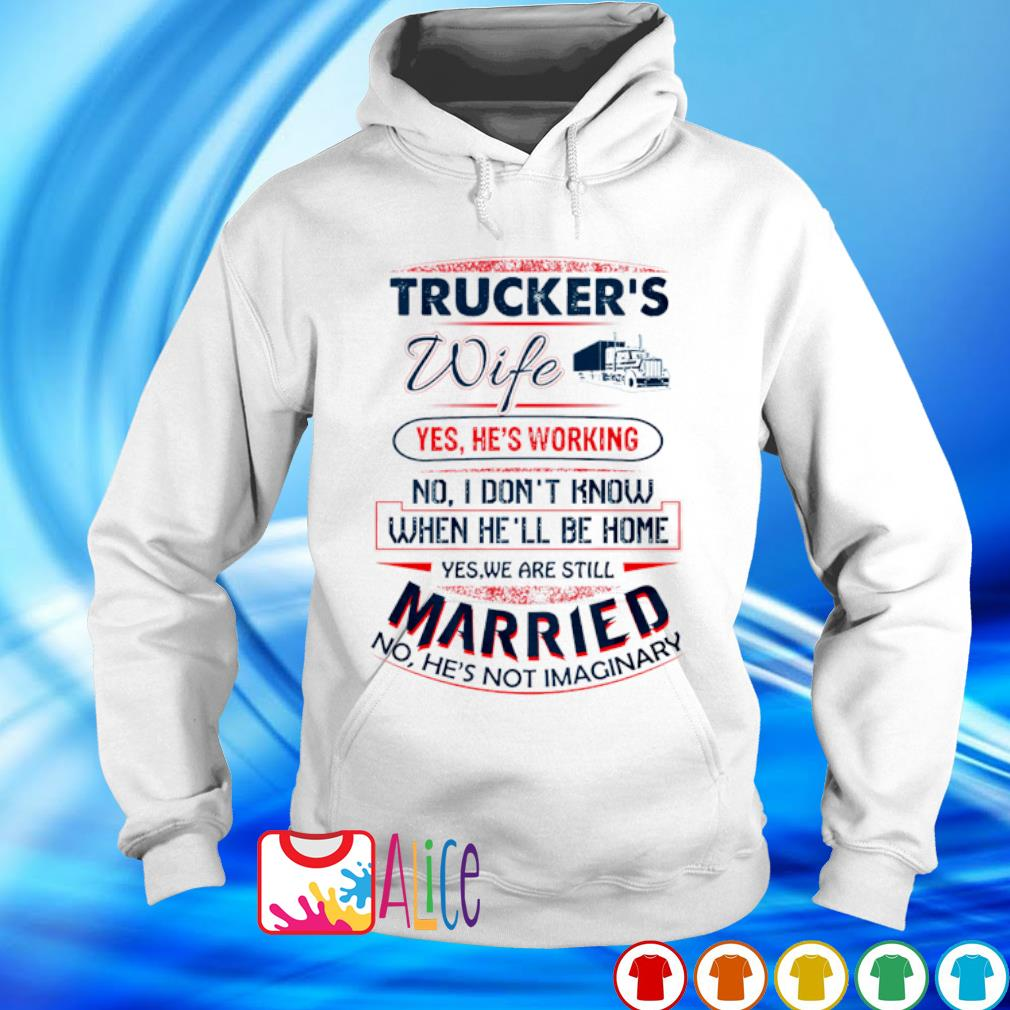 Trucker's wife yes he's working no I don't know when he'll be home s hoodie