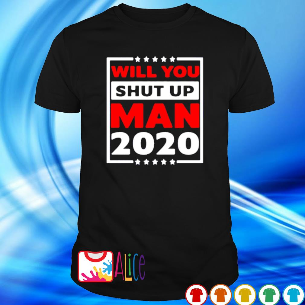Will you shut up man 2020 shirt