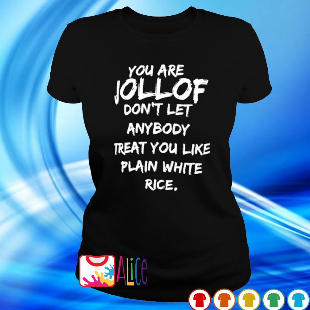 You are jollof don't let anybody treat you like plain white rice s ladies tee