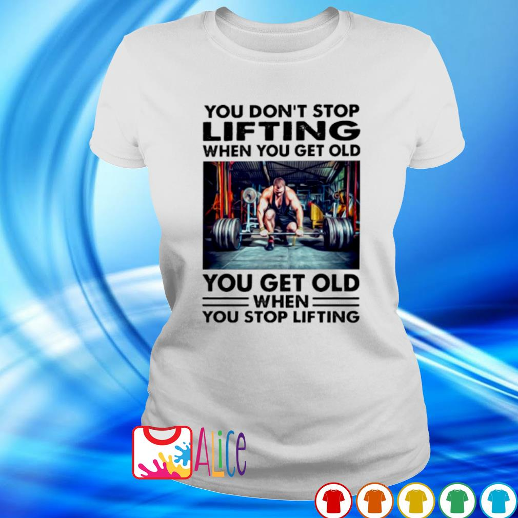 You don't stop lifting when you get old s ladies tee