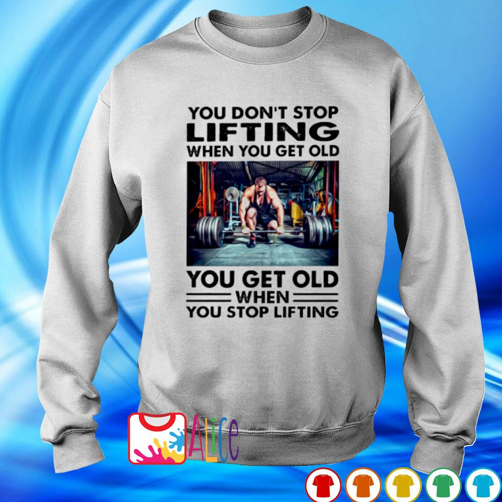 You don't stop lifting when you get old s sweater