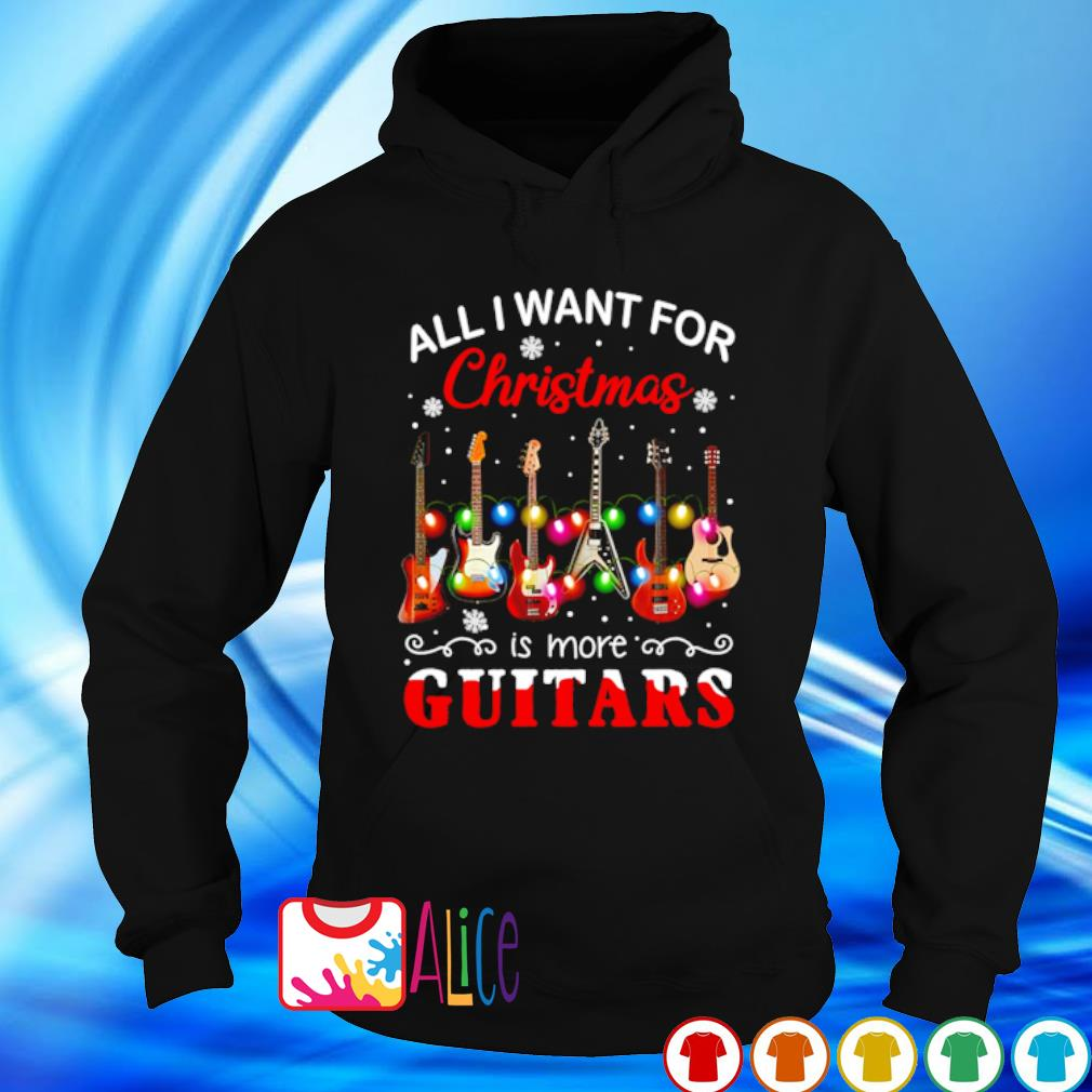 All I want for Christmas is more Guitars s hoodie