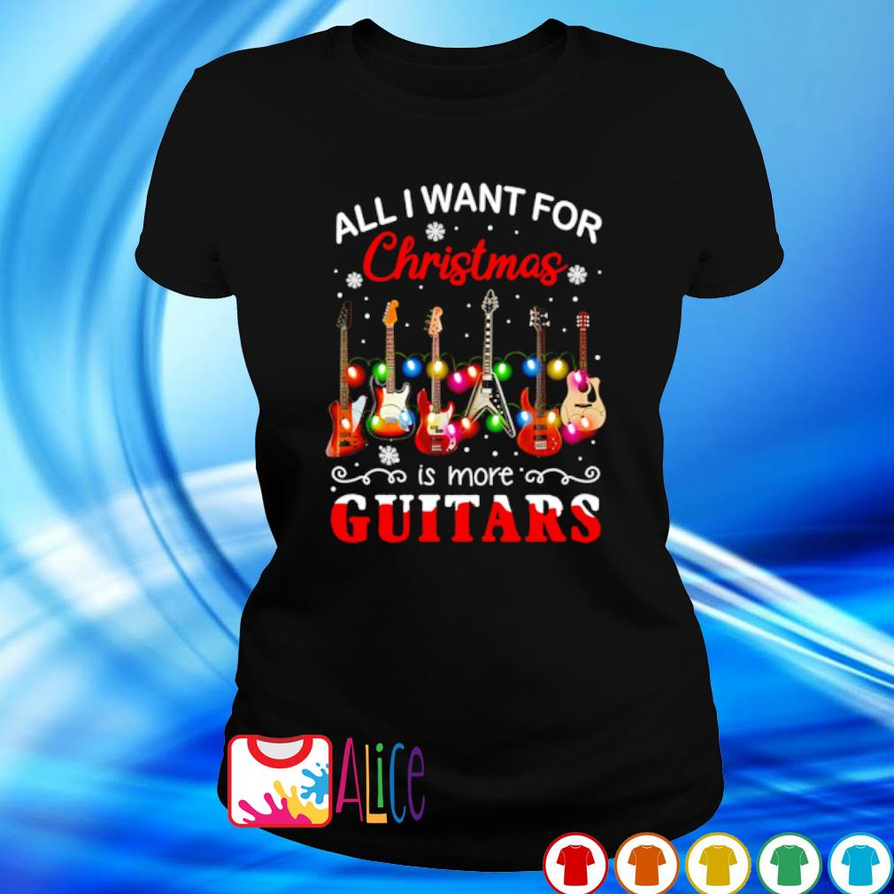All I want for Christmas is more Guitars s ladies tee