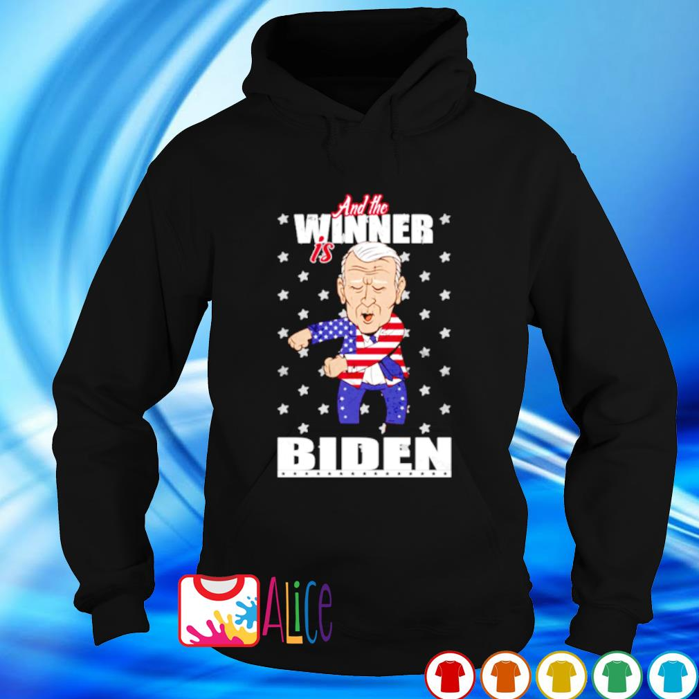 And the winner is Biden election victory s hoodie