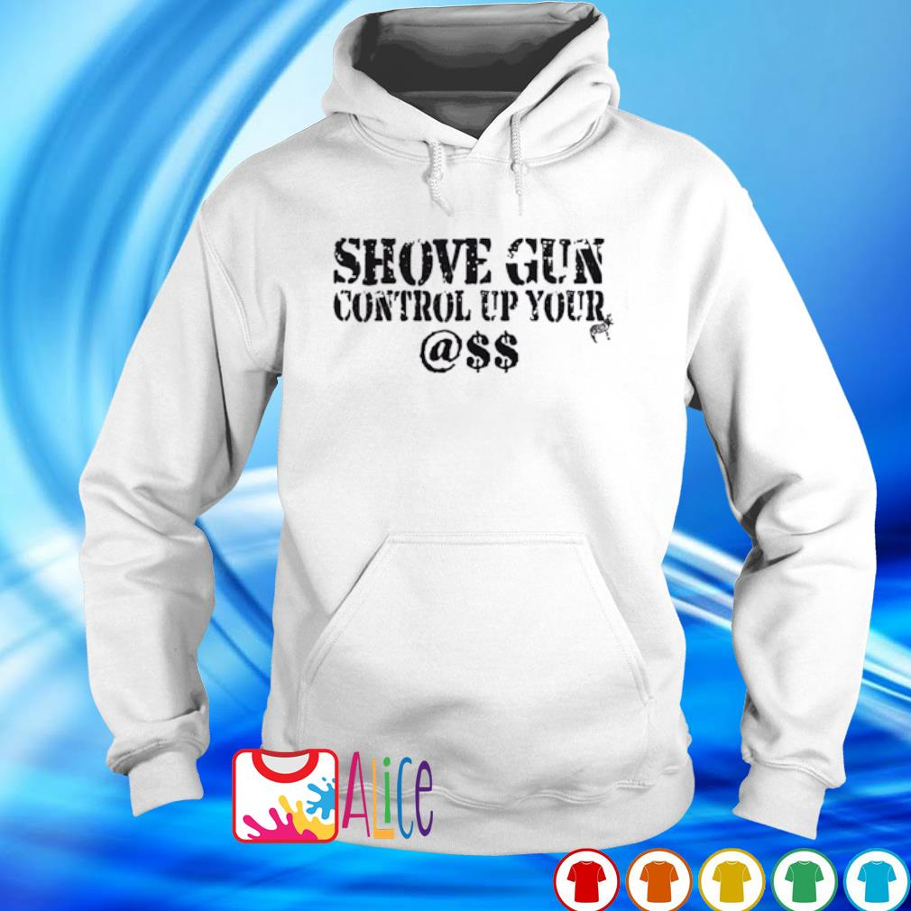 Shove gun control up your @$$ s hoodie