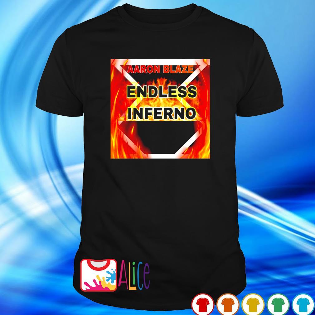 AAron Blazes Endless Inferno shirt