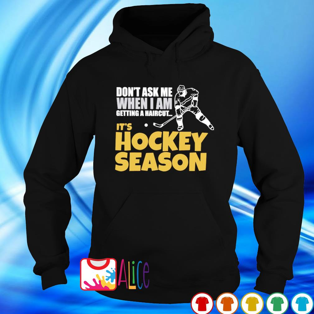 Don't ask me when I am getting a haircut it's hockey season s hoodie
