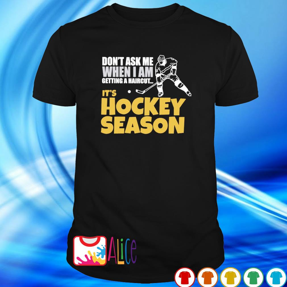 Don't ask me when I am getting a haircut it's hockey season shirt