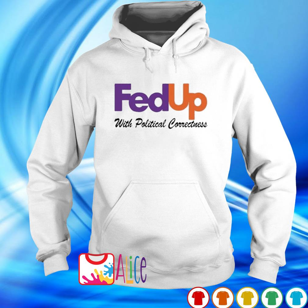 FedUp with political correctness s hoodie