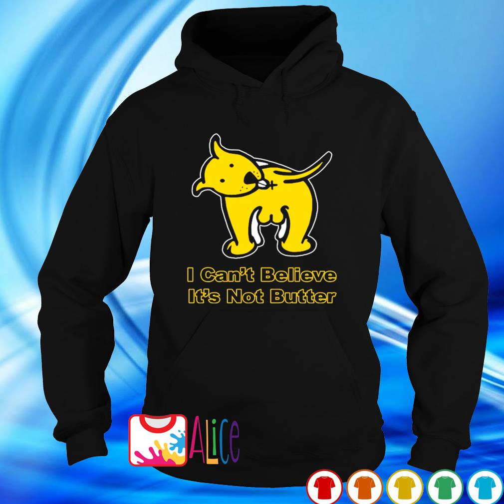 I can't believe it's not butter funny dog s hoodie