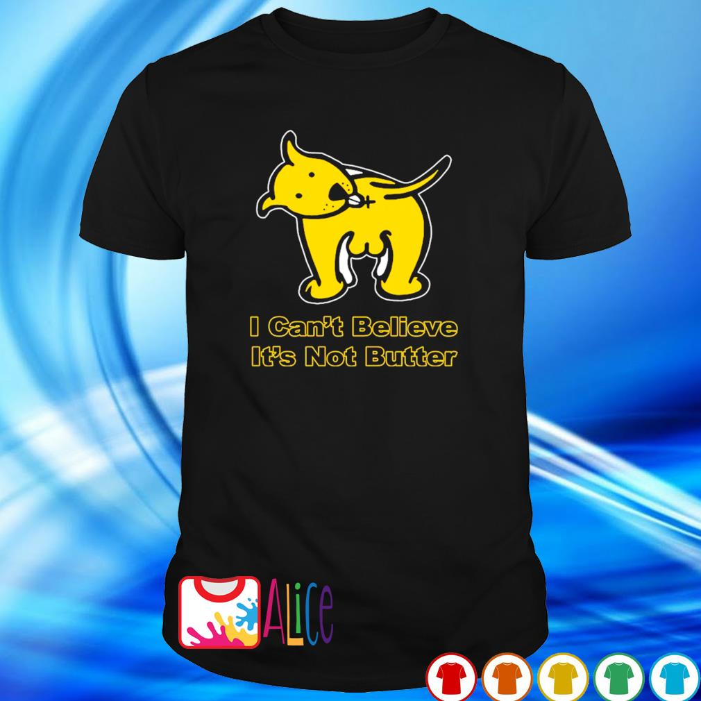 I can't believe it's not butter funny dog shirt