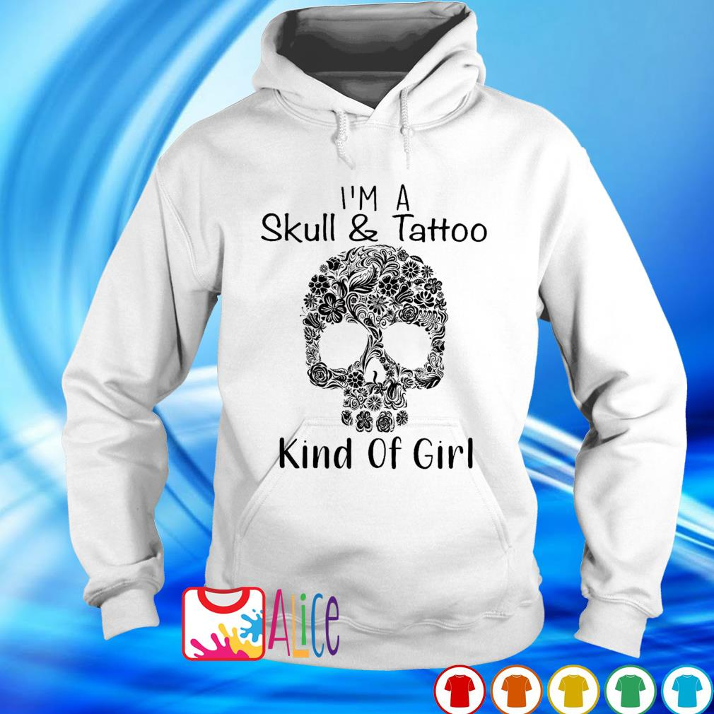 I'm a skull and tattoo kind of girl s hoodie