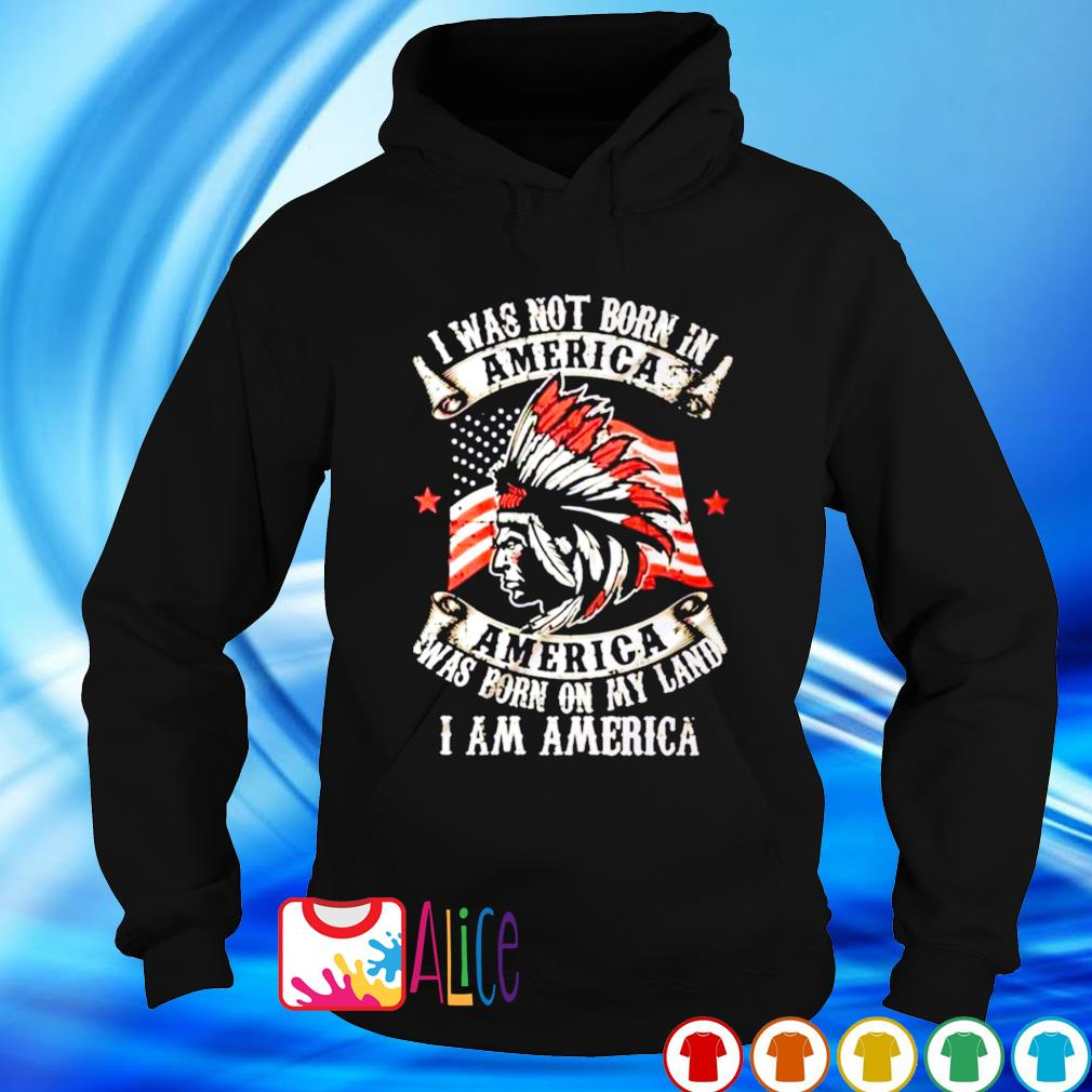 Native American I was not born in America s hoodie