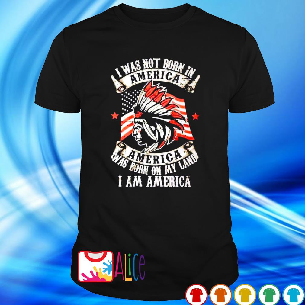 Native American I was not born in America shirt