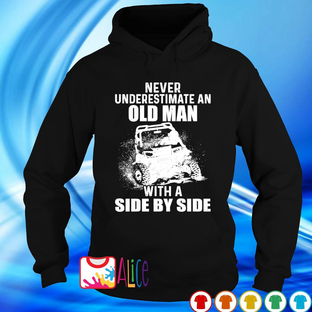 Never underestimate an old man with a Side by Side s hoodie
