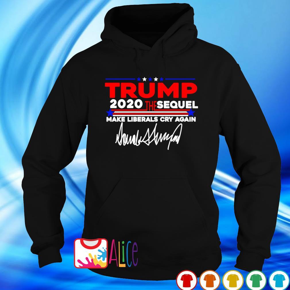 Trump 2020 the sequel make liberals cry again s hoodie